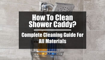 How to clean shower caddy?