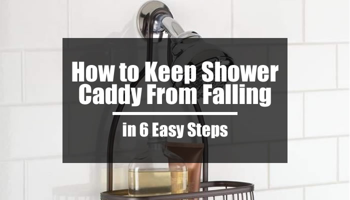 How to Keep Shower Caddy From Falling down